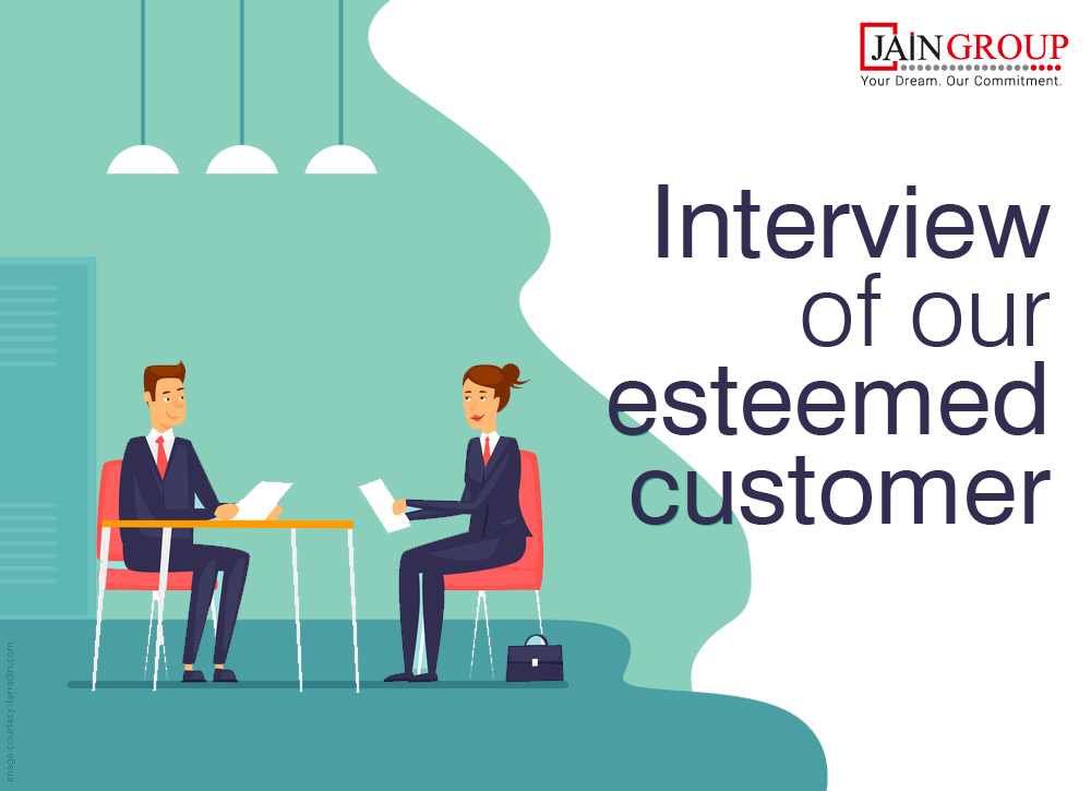 Interview of our esteemed customer